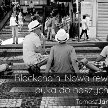 Blockchain. Nowa rewolucja puka do naszych drzwi.